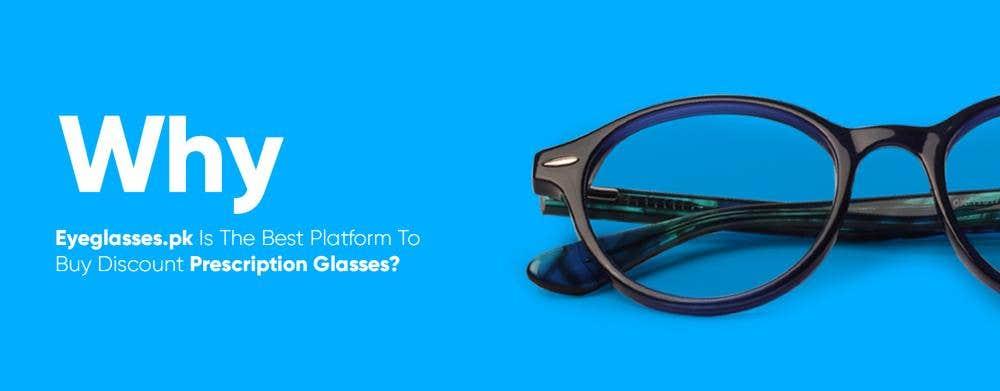 Why Eyeglasses pk Is The Best Platform To Buy Discount Prescription Glasses?