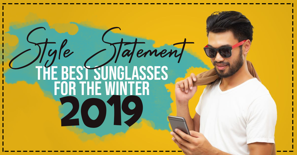 Style Statement: The Best Sunglasses For The Winter 2019