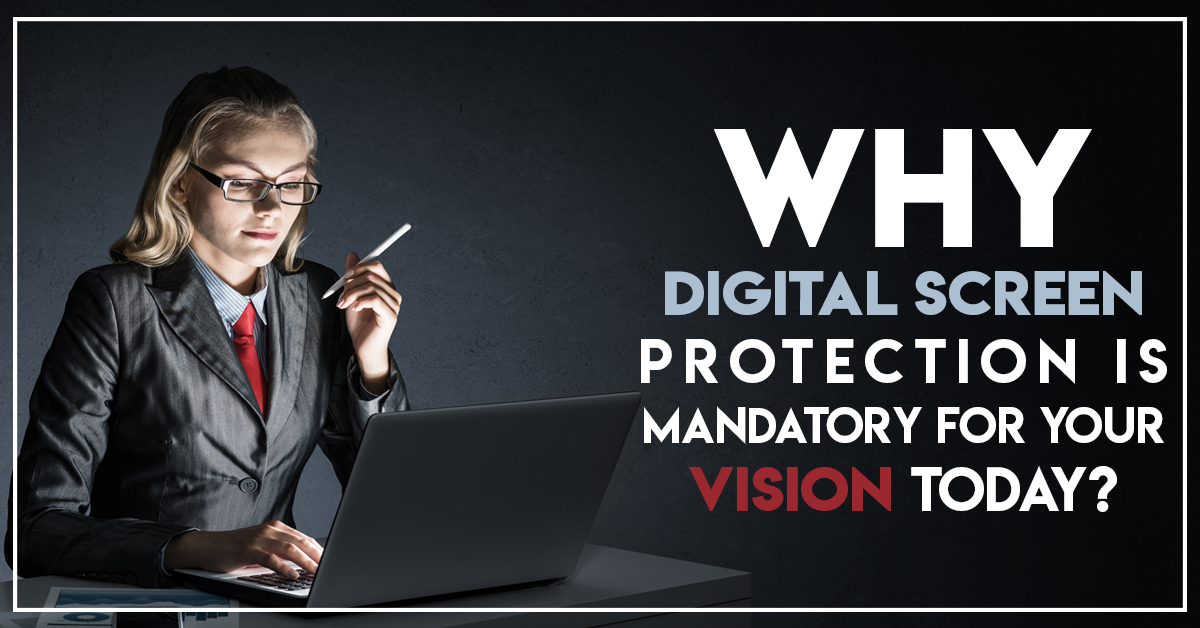 Why Digital Screen Protection Is Mandatory For Your Vision Today?