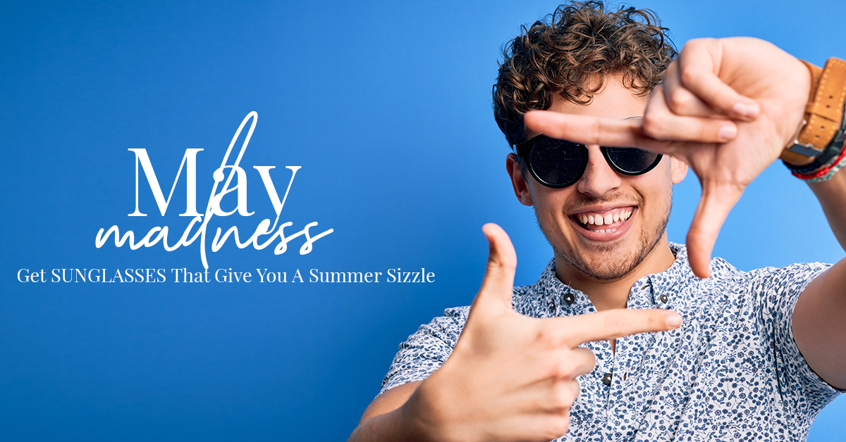 May Madness: Get Sunglasses That Give You A Summer Sizzle