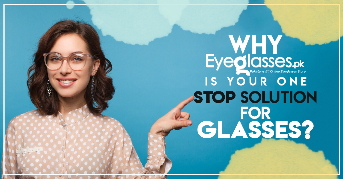 Why Eyeglasses.pk Is Your One Stop Solution For Glasses?