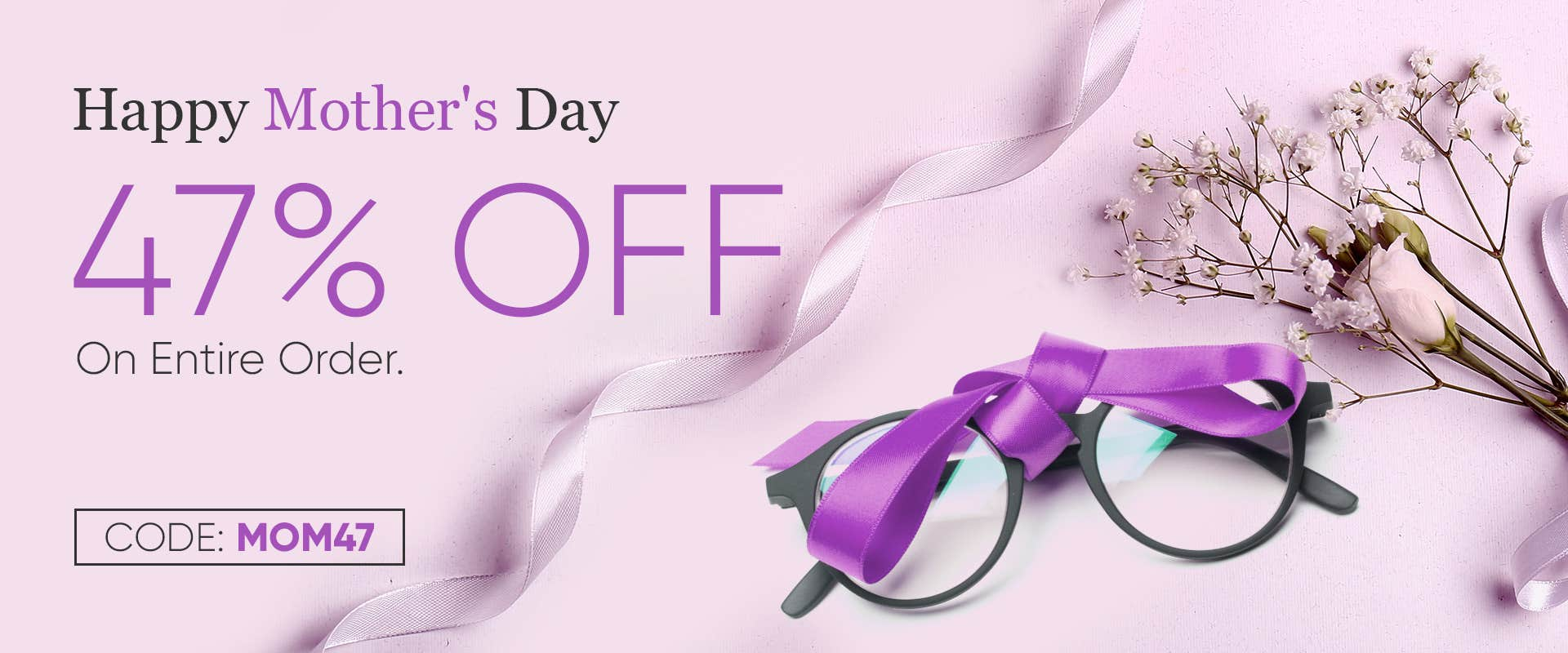Mother's Day Sale 47% OFF On Entire Order, CODE:  MOM47