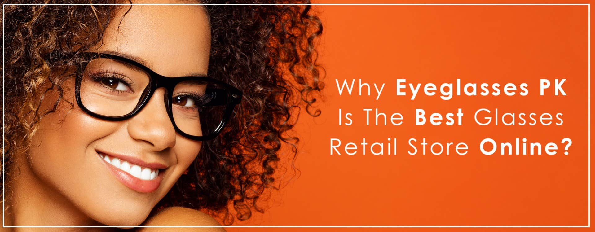 Why Eyeglasses PK Is The Best Glasses Retail Store Online?