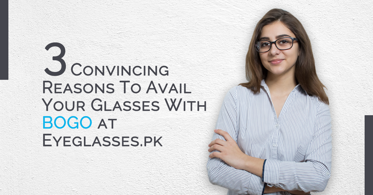 3 Convincing Reasons To Avail Your Glasses With BOGO at Eyeglasses.pk