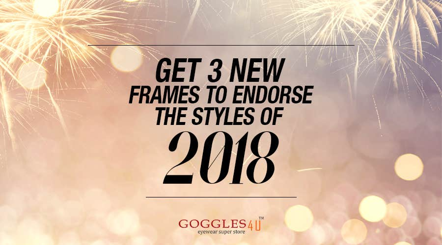Get 3 New Frames To Endorse The Styles of 2018