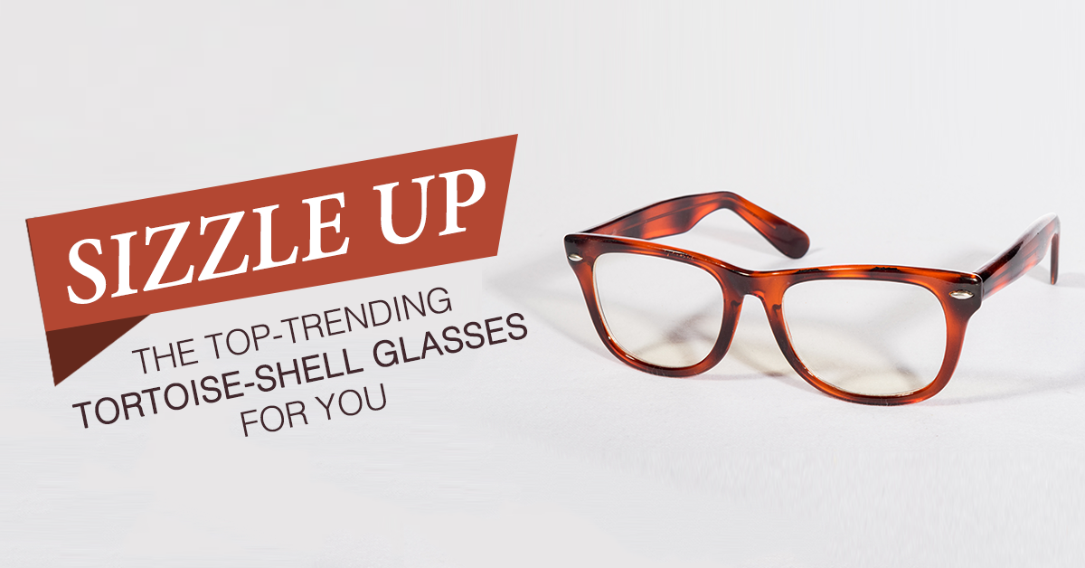 Sizzle Up: The Top-Trending Tortoise Shell Glasses For You