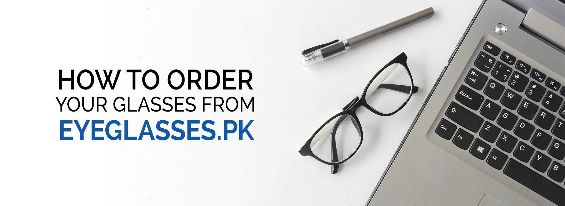 HOW TO ORDER YOUR GLASSES FROM EYEGLASSES PK