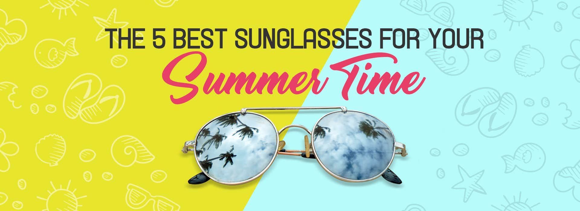 The 5 Best Sunglasses For Your Summertime