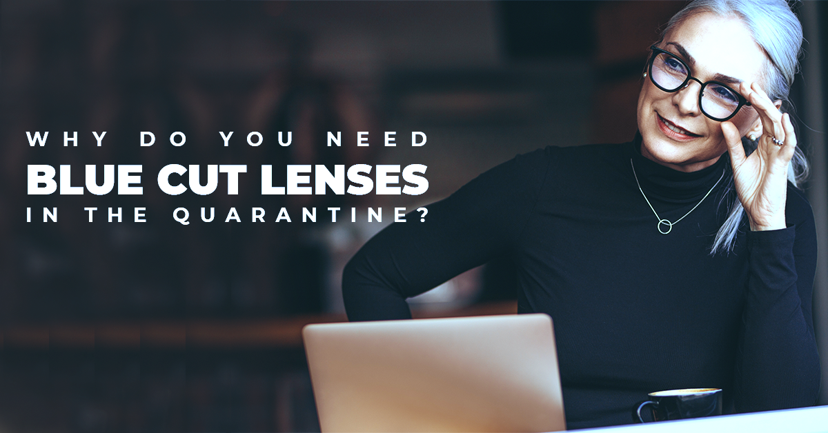 Why Do You Need Blue Cut Lenses In The Quarantine?